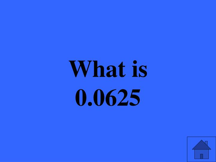 What is 0.0625