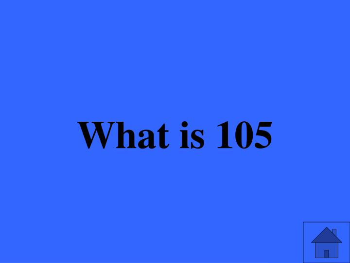 What is 105