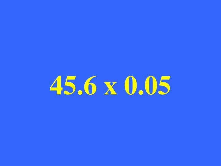 45.6 x 0.05