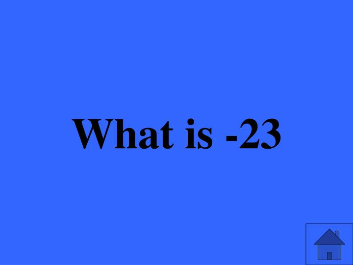 What is -23