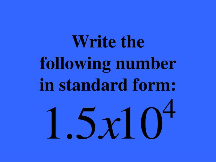 Write the following number in standard form:
