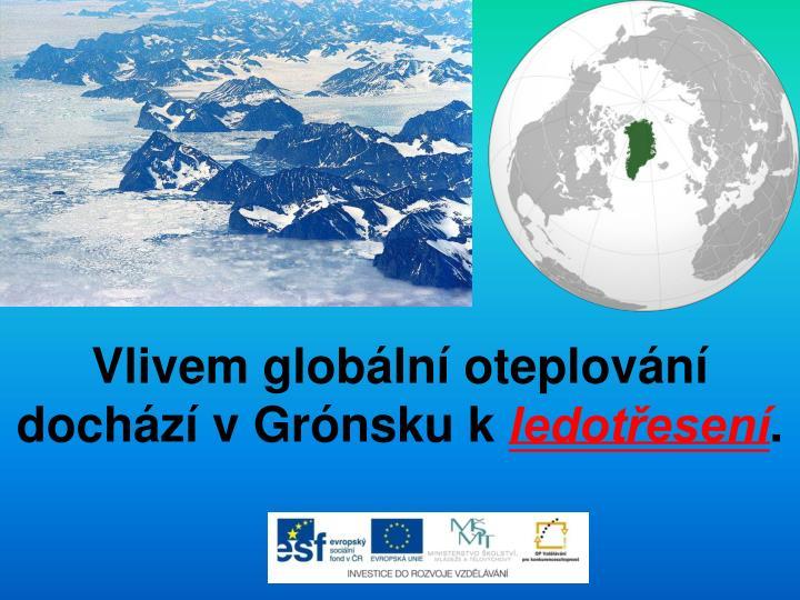 Vlivem globální oteplování dochází v Grónsku k