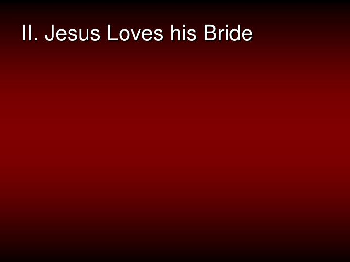 II. Jesus Loves his Bride