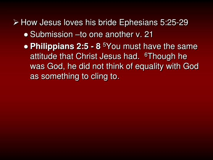 How Jesus loves his bride Ephesians 5:25-29