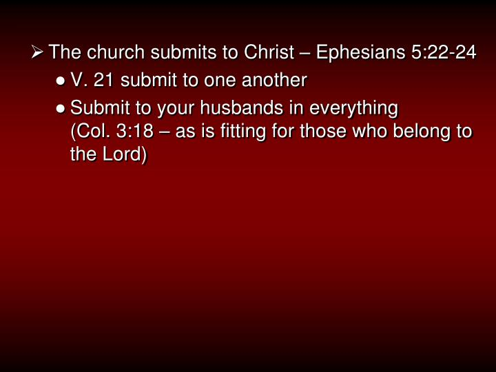 The church submits to Christ – Ephesians 5:22-24