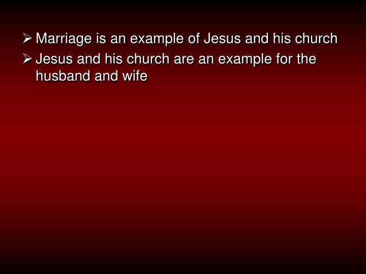 Marriage is an example of Jesus and his church