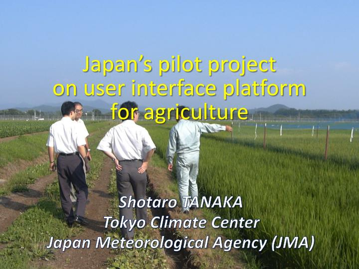 Japan s pilot project on user interface platform for agriculture