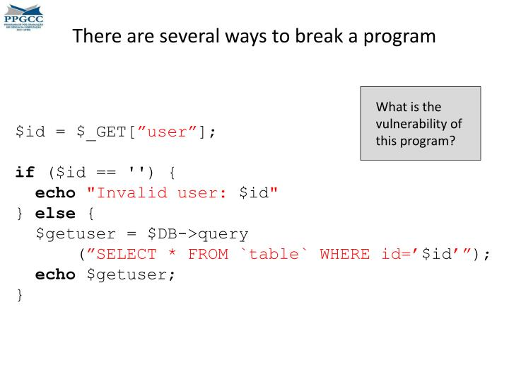 There are several ways to break a program