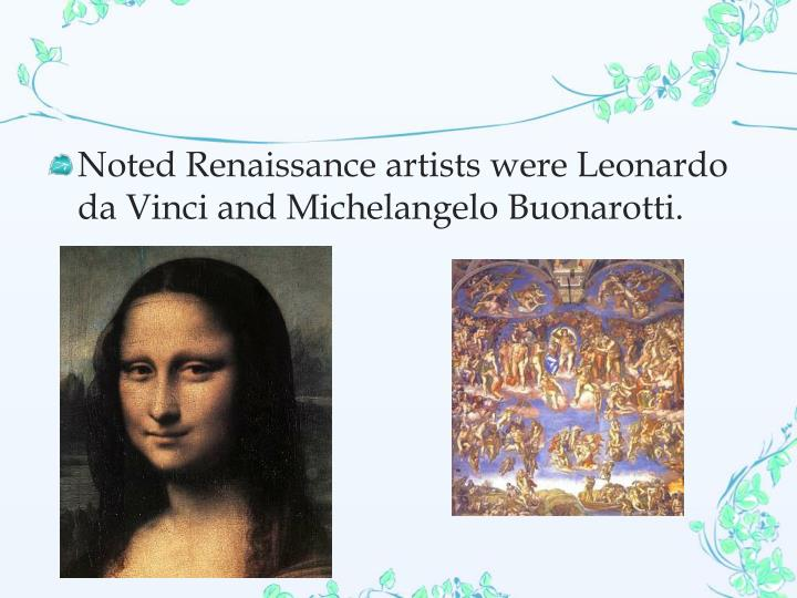 Noted Renaissance artists were Leonardo