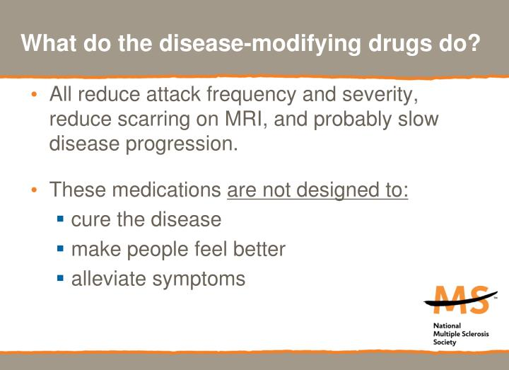 What do the disease-modifying drugs do?