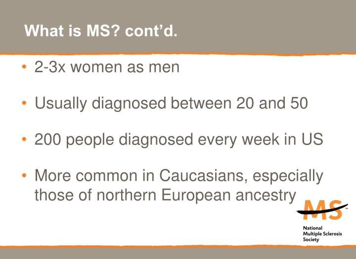 What is MS? cont'd.