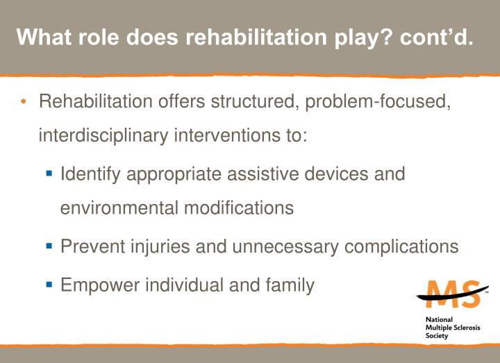 What role does rehabilitation play? cont'd.