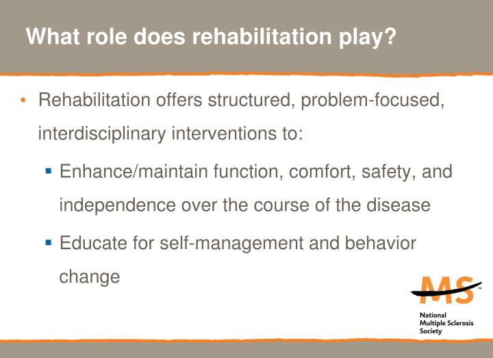What role does rehabilitation play?