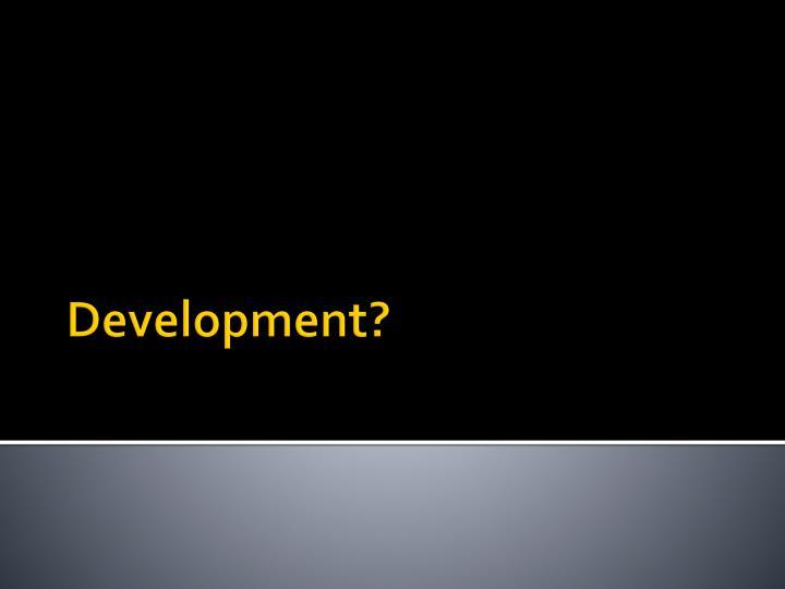 Development?