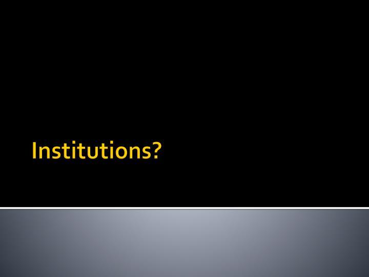 Institutions?
