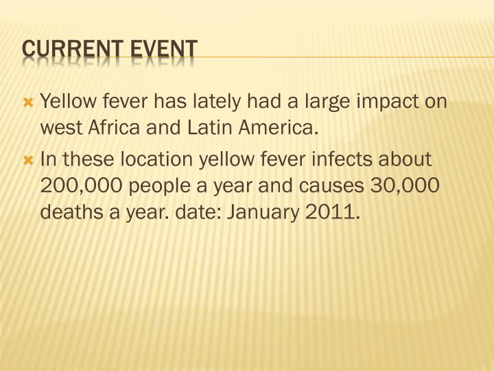 Yellow fever has lately had a large impact on west Africa and Latin America.