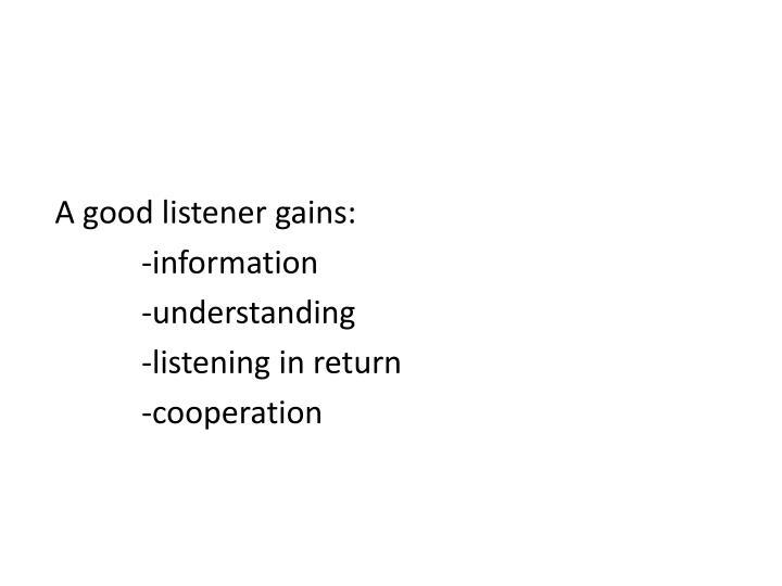 A good listener gains: