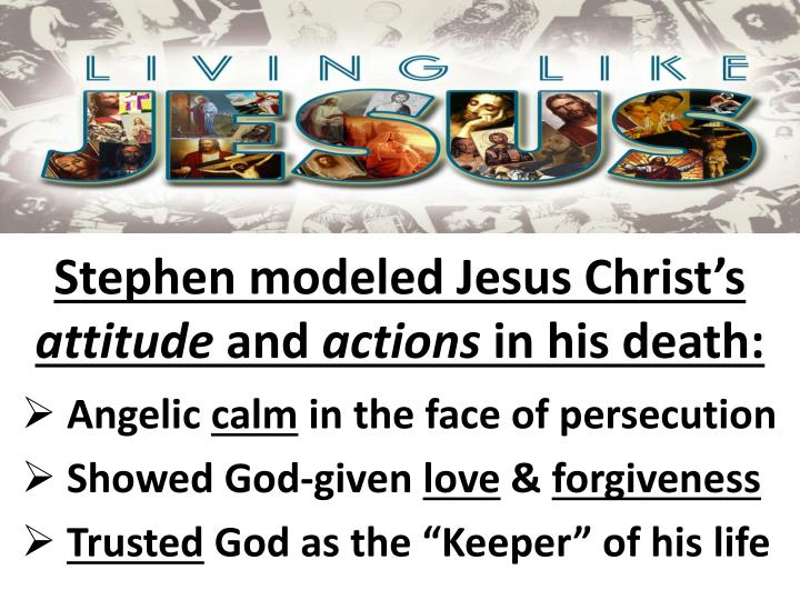 Stephen modeled Jesus Christ's