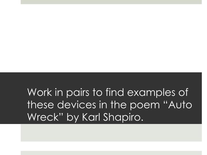 "Work in pairs to find examples of these devices in the poem ""Auto Wreck"" by Karl Shapiro."