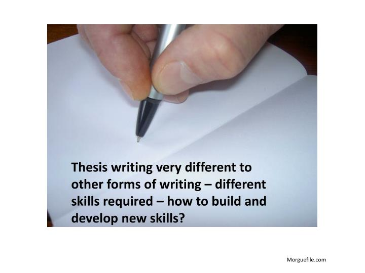 Thesis writing very different to other forms of writing – different skills required – how to build and develop new skills?