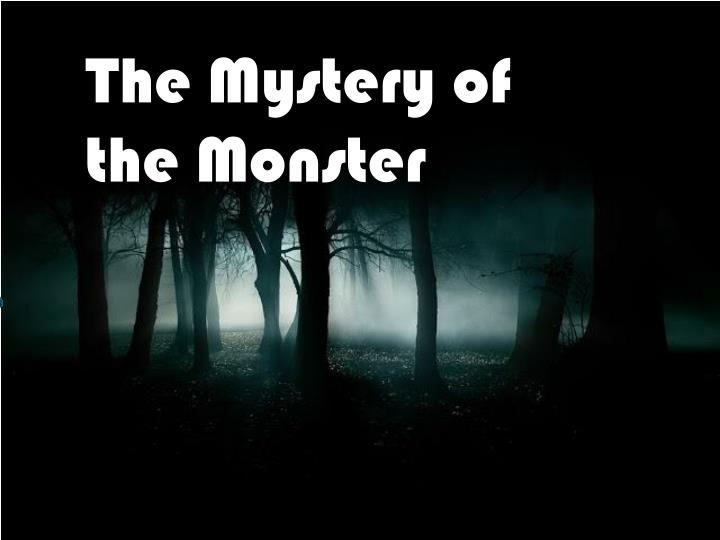The Mystery of the Monster