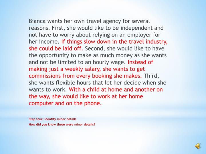 Bianca wants her own travel agency for several reasons. First, she would like to be independent and not have to worry about relying on an employer for her income.