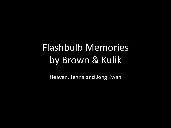 essay on flashbulb memory Where is the use in carrying certain scenes in permanent store flashbulb memory (fb) is a good name for the phenomenon inasmuch as it suggests surprise.