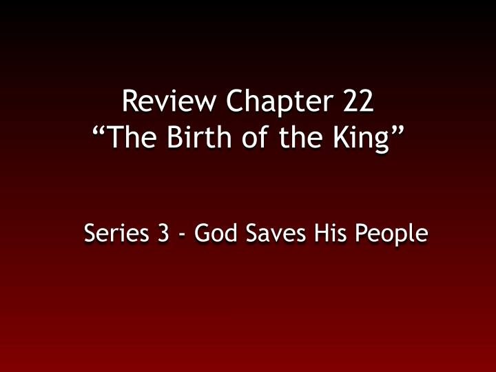 Review chapter 22 the birth of the king