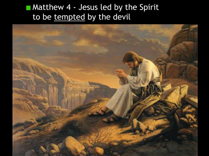 Matthew 4 - Jesus led by the Spirit to be