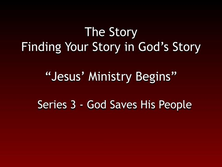The story finding your story in god s story jesus ministry begins