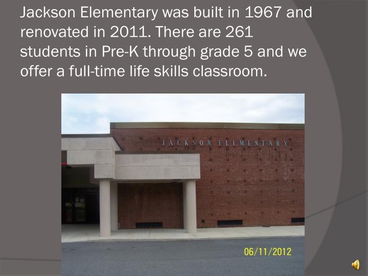 Jackson Elementary was built in 1967 and renovated in 2011. There are 261 students in Pre-K through ...