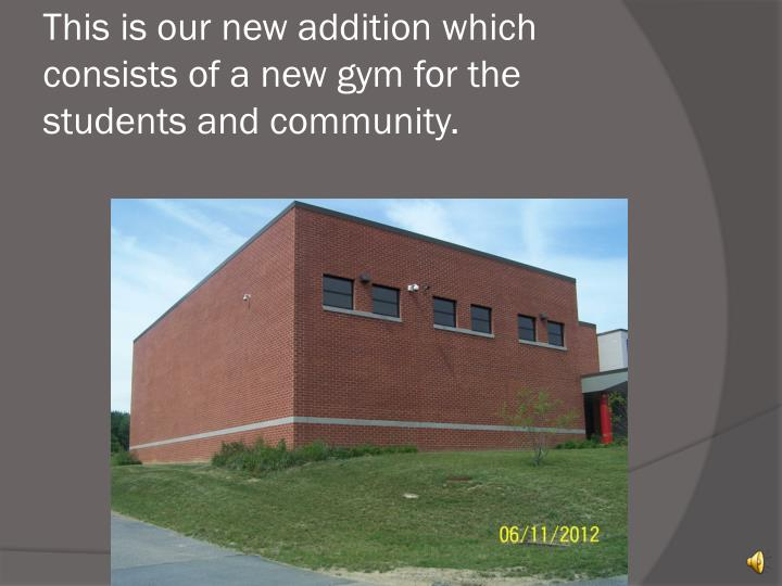 This is our new addition which consists of a new gym for the students and community.