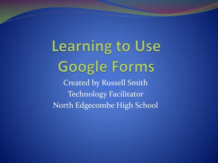 Learning to use google forms