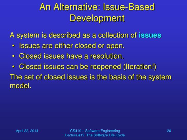 An Alternative: Issue-Based Development