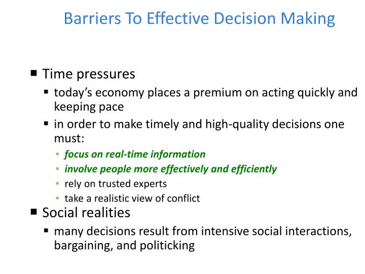 barriers to effective decision making Learn about decision-making, and some ideas about how to do it in particular, learn why it can be difficult and how to overcome these problems.