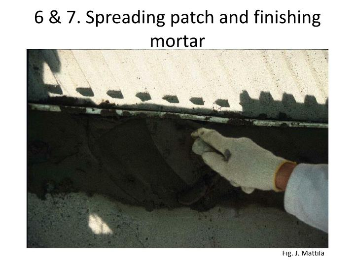6 & 7. Spreading patch and finishing mortar