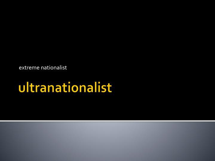 extreme nationalist