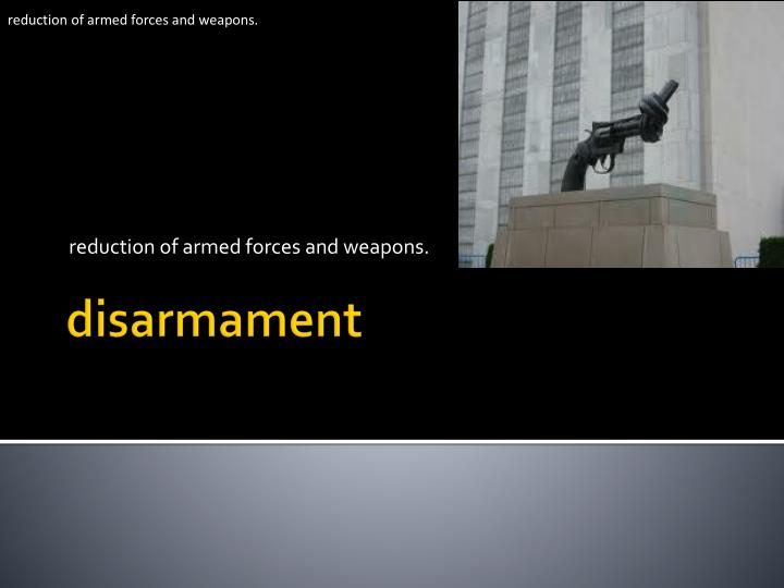 reduction of armed forces and weapons.