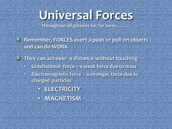 Universal forces throughout all galaxies far far away