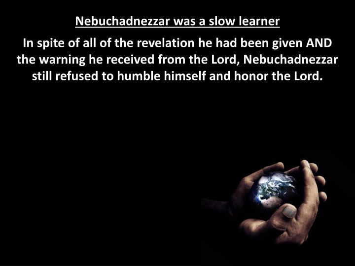 Nebuchadnezzar was a slow