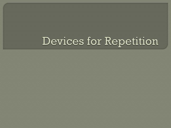 Devices for Repetition