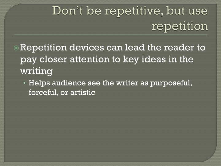 Don t be repetitive but use repetition