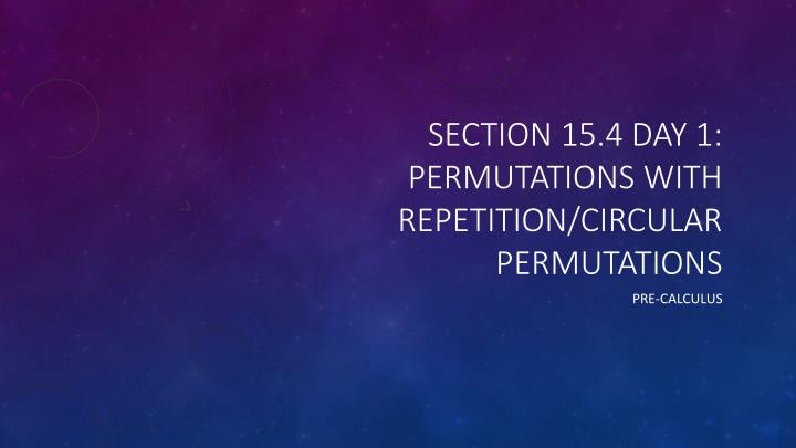 Section 15 4 day 1 permutations with repetition circular permutations