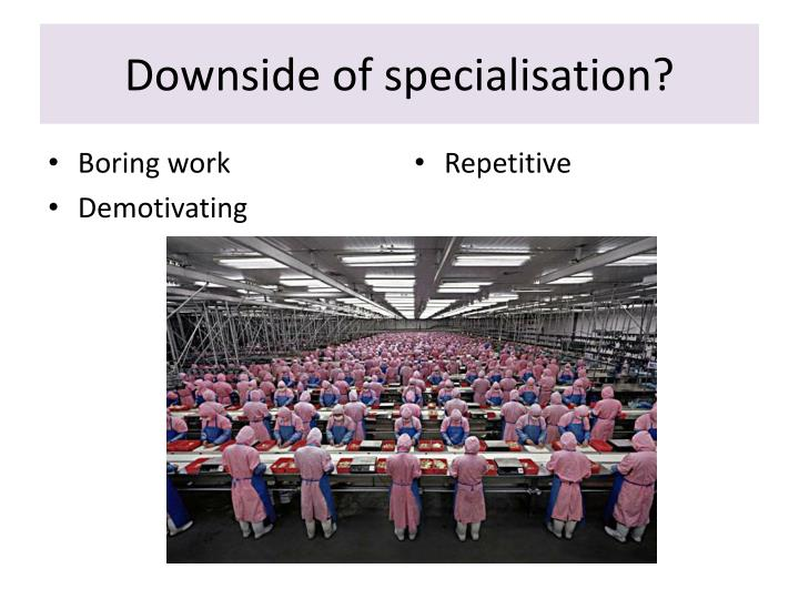 Downside of specialisation?
