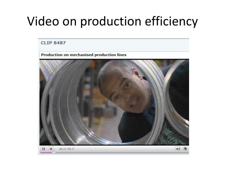 Video on production efficiency