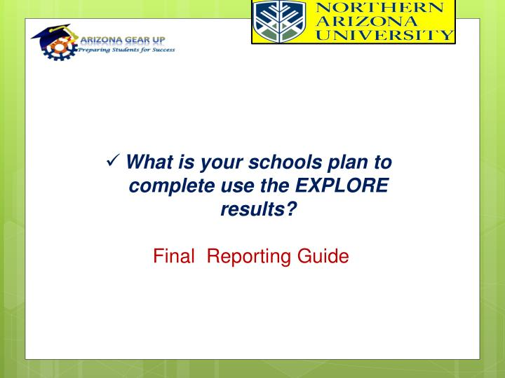 What is your schools plan to complete use the EXPLORE results?