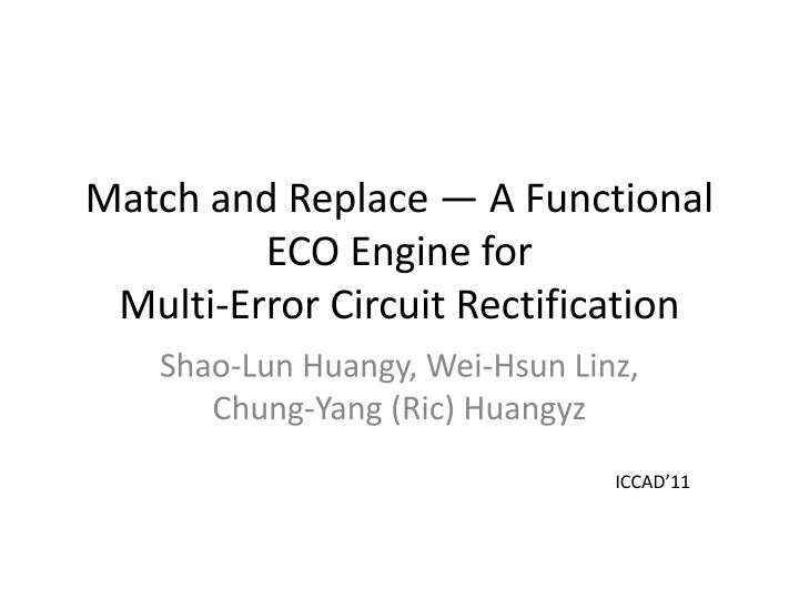 Match and replace a functional eco engine for multi error circuit rectification