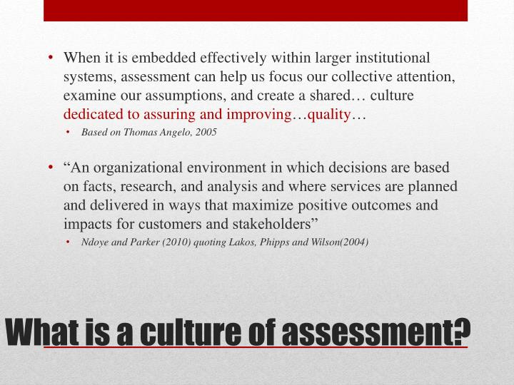 When it is embedded effectively within larger institutional systems, assessment can help us focus our collective attention, examine our assumptions, and create a