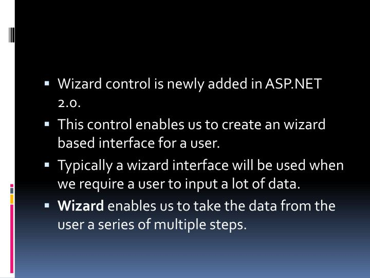Wizard control is newly added in ASP.NET 2.0