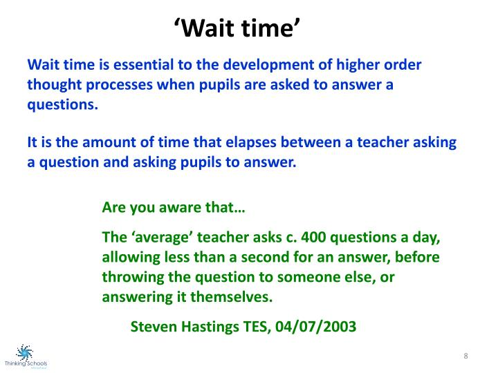 Wait time is essential to the development of higher order thought processes when pupils are asked to answer a questions